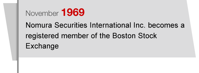 November1969 Nomura Securities International Inc. becomes a registered member of the Boston Stock Exchange