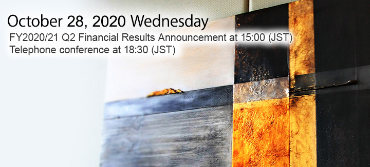 January 31, 2019 Thursday FY2018/19 Q3 Financial Results Announcement at 15:00 (JST) Telephone conference at 18:30 (JST)