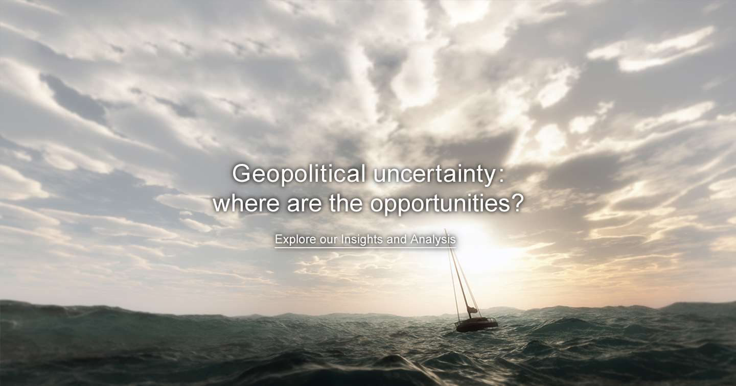 Geopolitical uncertainty: where are the opportunities? Explore our Insights and Analysis