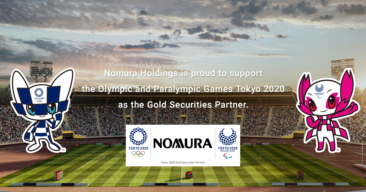 Nomura Holdings is proud to support the Olympic and Paralympic Games Tokyo 2020 as the Gold Securities Partner.