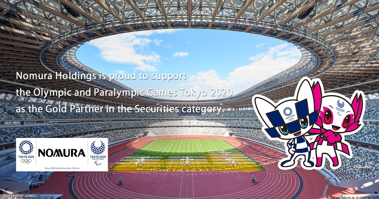 Nomura Holdings is proud to support the Olympic and Paralympic Games Tokyo 2020 as the Gold Partner in the Securities category.